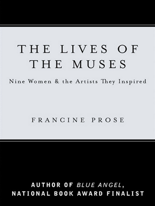 The Lives of the Muses By: Francine Prose