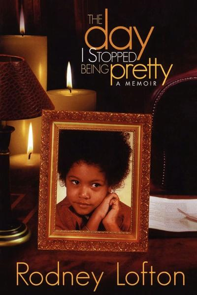 The Day I Stopped Being Pretty By: Rodney Lofton