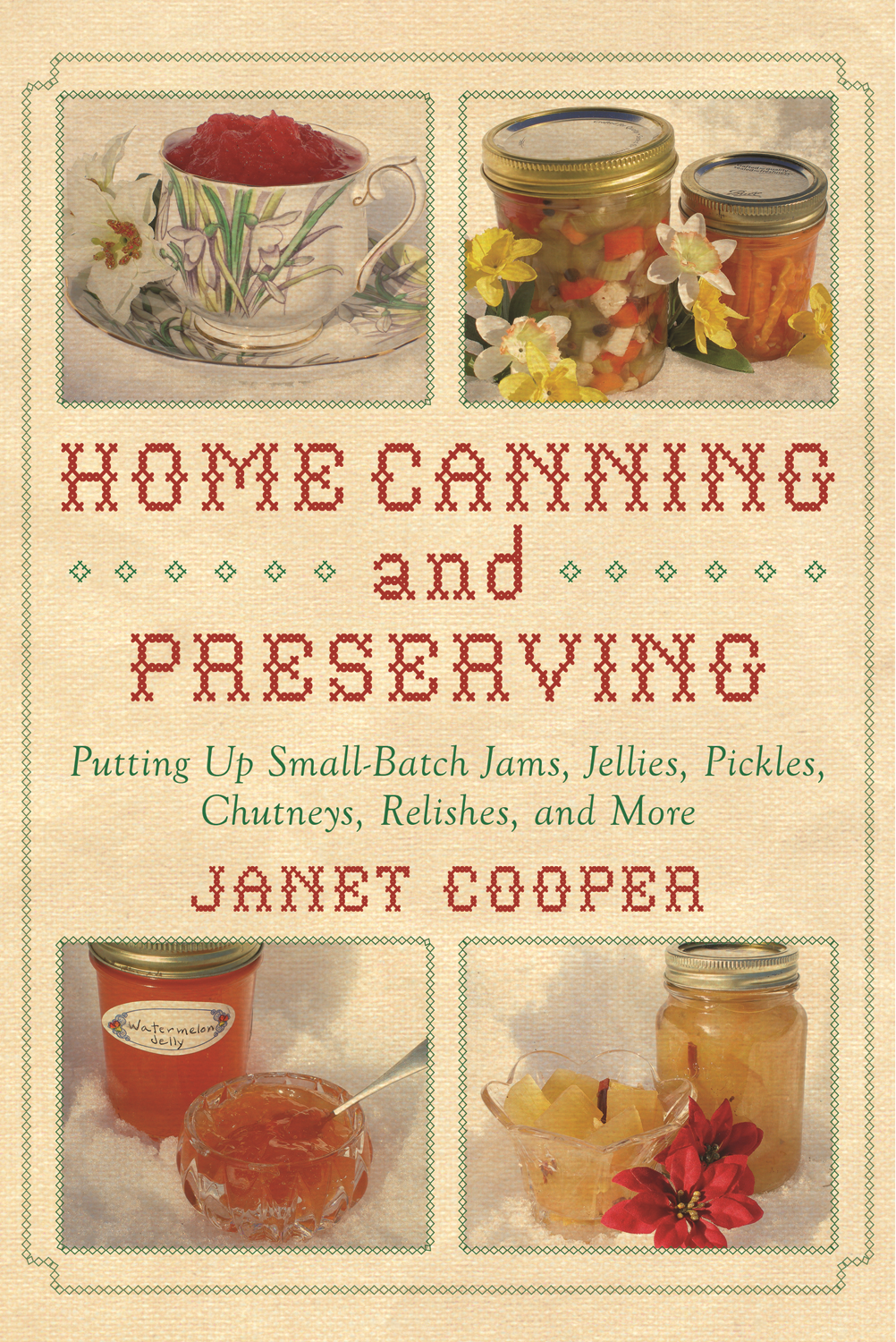 Home Canning and Preserving: Putting Up Small-Batch Jams, Jellies, Pickles, Chutneys, Relishes, Spices, and More  By: Janet Cooper