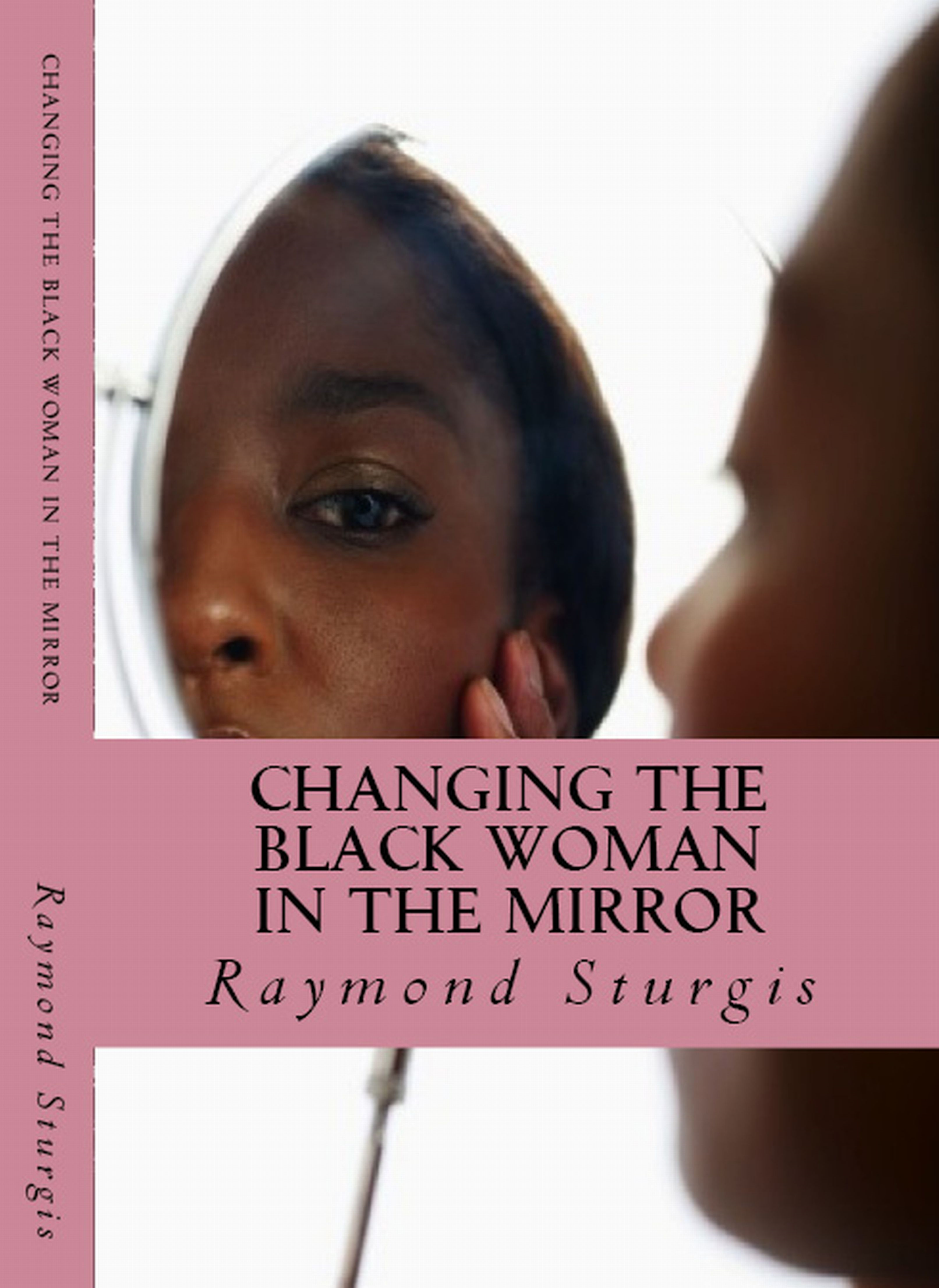 Changing the Black Woman In the Mirror By: Raymond Sturgis