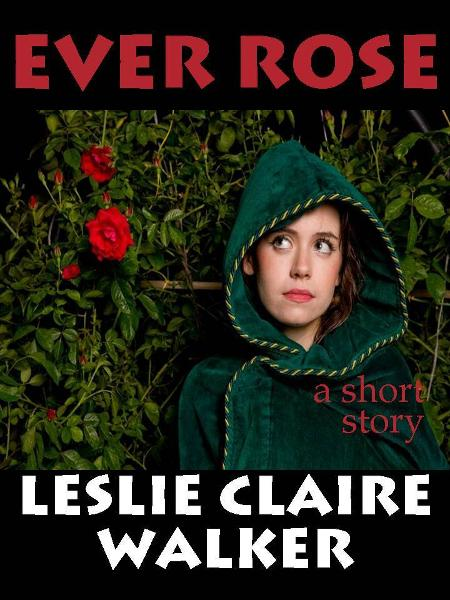Ever Rose By: Leslie Claire Walker