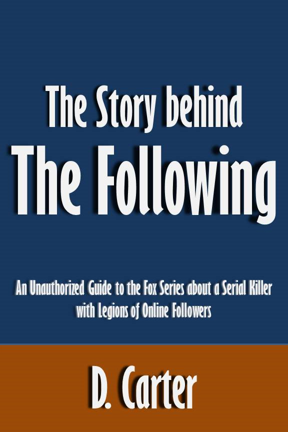 The Story behind The Following: An Unauthorized Guide to the Fox Series about a Serial Killer with Legions of Online Followers [Article]