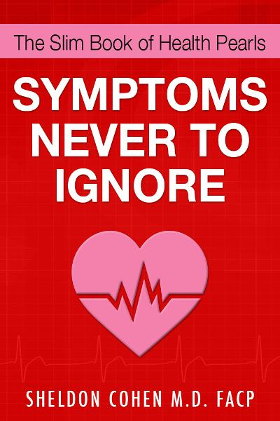 The Slim Book of Health Pearls: Symptoms Never to Ignore By: Sheldon Cohen M.D. FACP