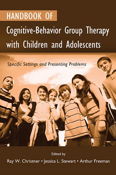 Handbook of Cognitive-Behavior Group Therapy with Children and Adolescents: Specific Settings and Presenting Problems