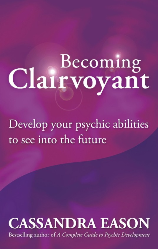 Becoming Clairvoyant By: Cassandra Eason