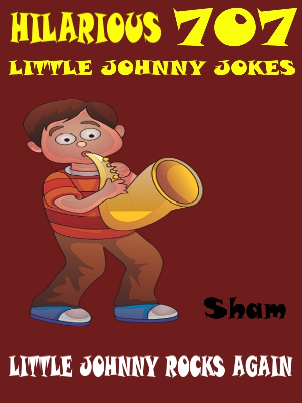 Jokes Little Johnny Jokes: 707 Hilarious Little Johnny Jokes By: Sham