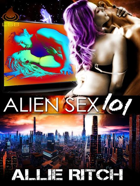 Alien Sex 101 By: Allie Rtich