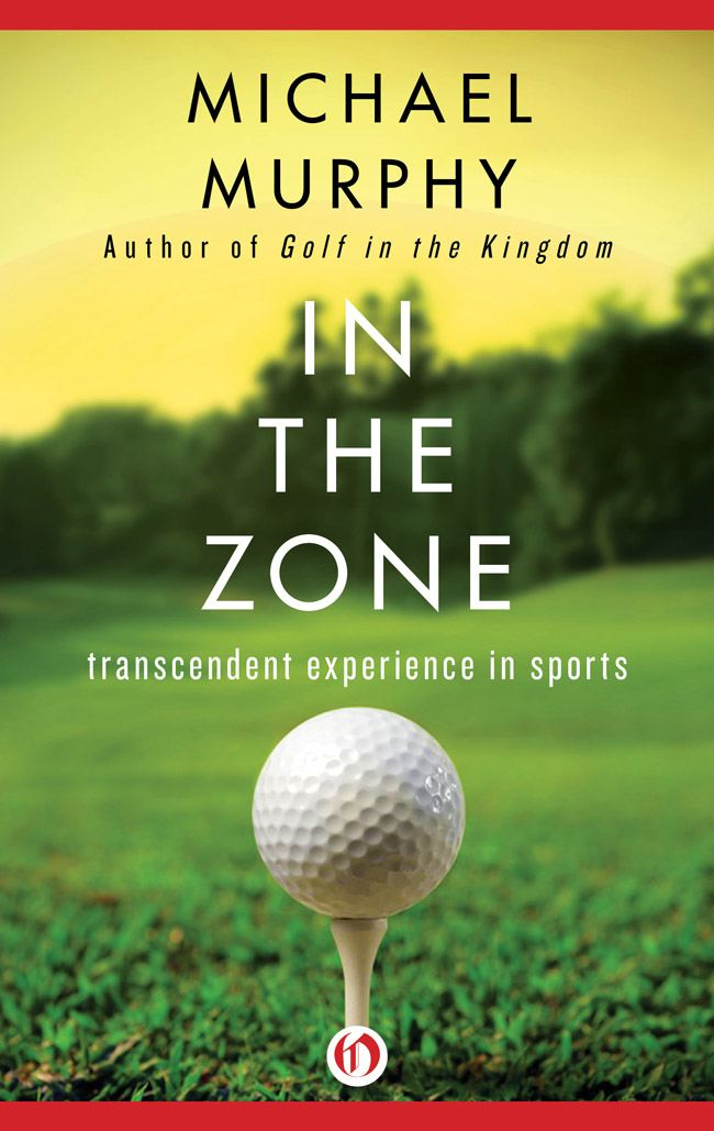 In the Zone: Transcendent Experience in Sports By: Michael Murphy,Rhea A. White