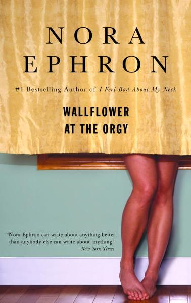 Wallflower at the Orgy By: Nora Ephron