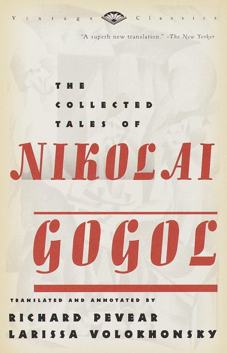 The Collected Tales of Nikolai Gogol By: Nikolai Gogol