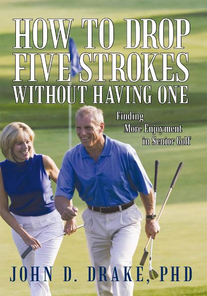 How to Drop Five Strokes without Having One By: John D. Drake, PhD