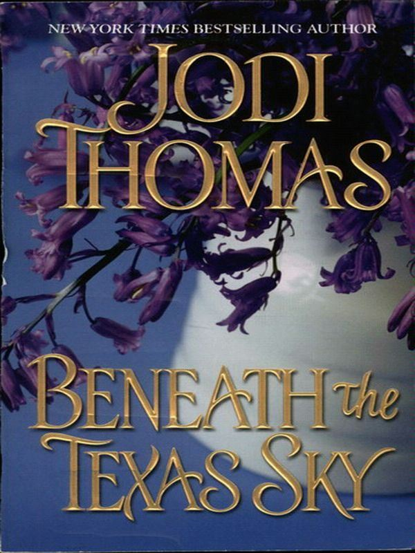 Beneath The Texas Sky By: Jodi Thomas