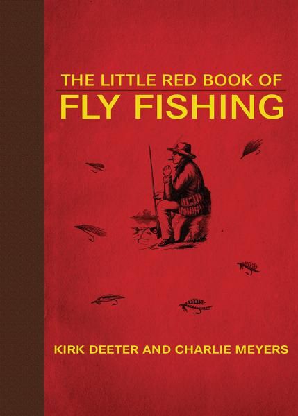 The Little Red Book Of Fly Fishing By: Charlie Meyers, Kirk Deeter