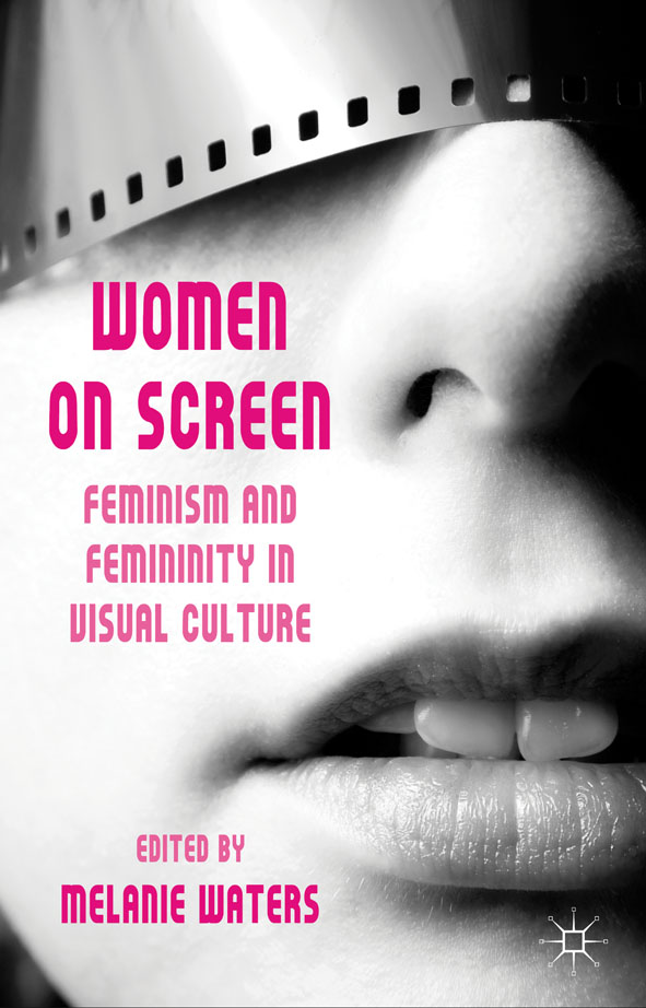 Women on Screen Feminism and Femininity in Visual Culture
