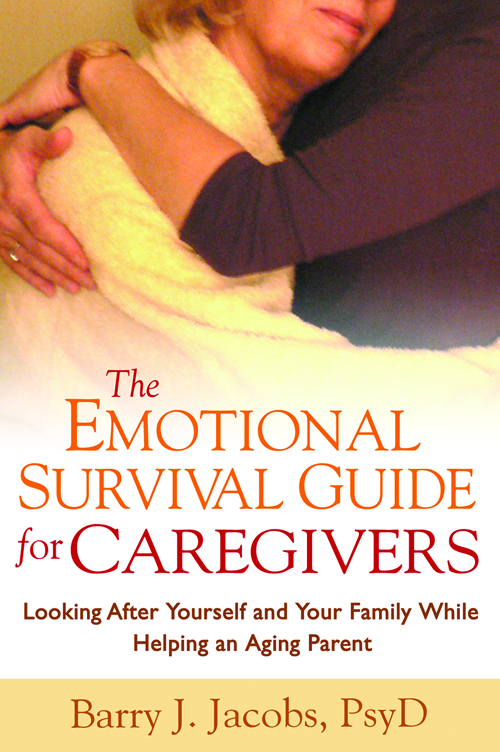 The Emotional Survival Guide for Caregivers By: Barry J. Jacobs, PsyD