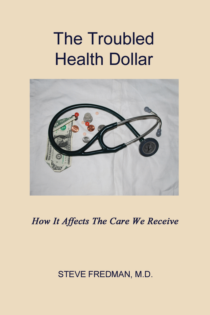 The Troubled Health Dollar: How it Affects the Care That We Receive