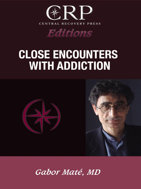 Close Encounters with Addiction By: Gabor Mate
