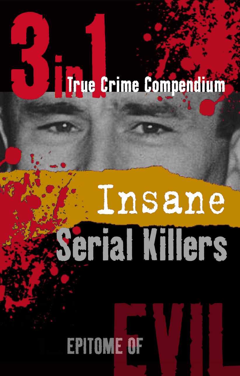 Insane Serial Killers (3-in-1 True Crime Compendium) By: Patrick Turner