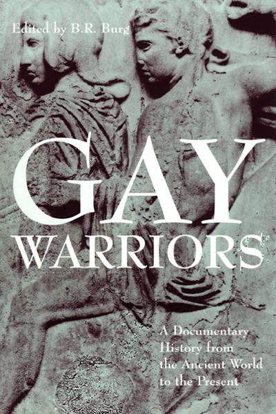 Gay Warriors By: B. R. Burg