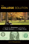 The College Solution: A Guide for Everyone Looking for the Right School at the Right Price By: Lynn O'Shaughnessy