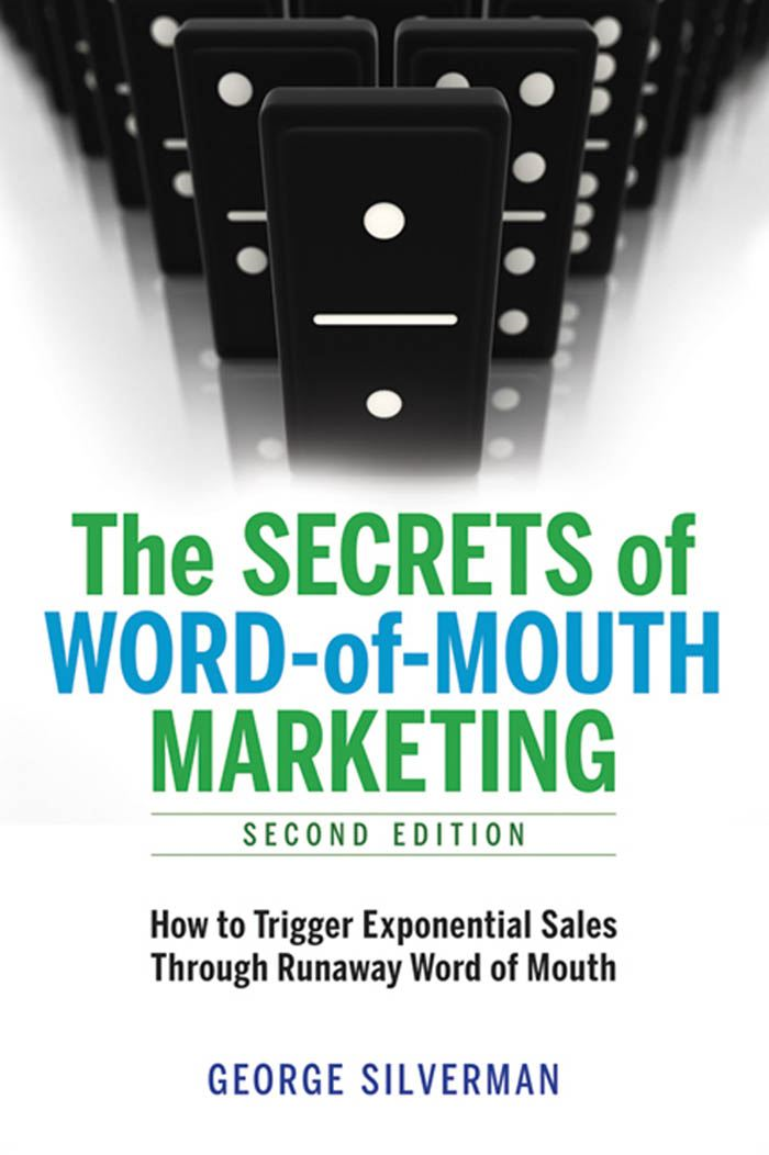 The Secrets of Word-of-Mouth Marketing By: George SILVERMAN
