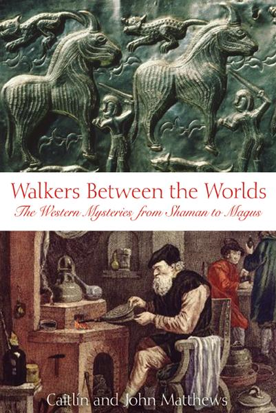Walkers Between the Worlds: The Western Mysteries from Shaman to Magus By: Caitlín Matthews,John Matthews