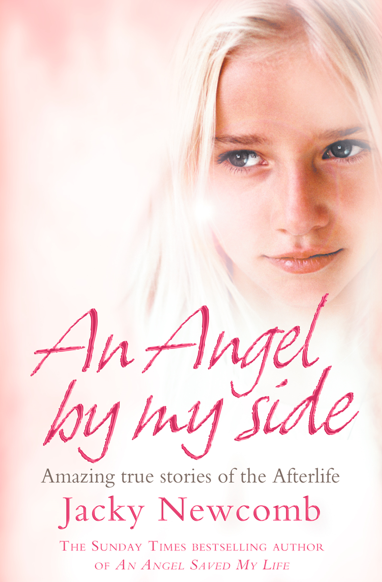 An Angel By My Side: Amazing True Stories of the Afterlife