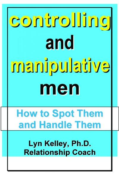 Controlling and Manipulative Men: How to Spot Them and Handle Them By: Lyn Kelley