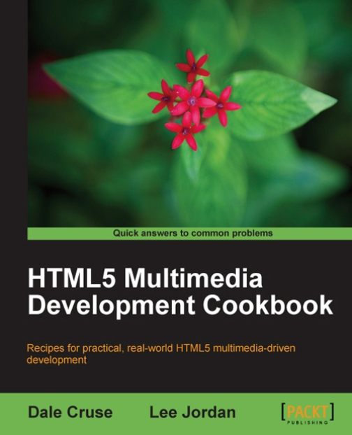 HTML5 Multimedia Development Cookbook By: Dale Cruse, Lee Jordan