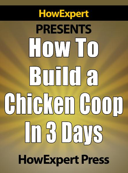 How to Build a Chicken Coop: Chicken Coop Tips By: HowExpert Press