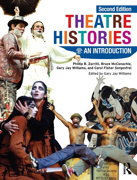 Theatre Histories: An Introduction By: Bruce A. McConachie,Carol Fisher Sorgenfrei,Gary Jay Williams,Phillip Zarrilli