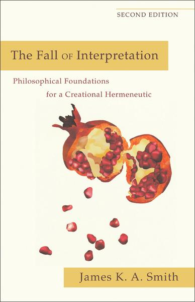 Fall of Interpretation, The By: James K. A. Smith
