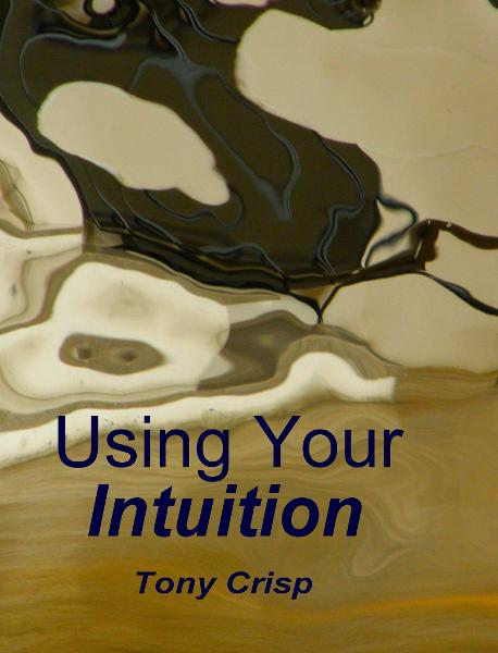 Using Your Intuition By: Tony Crisp
