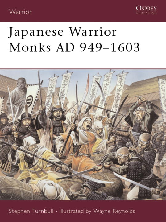 Japanese Warrior Monks AD 949-1603 By: Stephen Turnbull,Wayne Reynolds