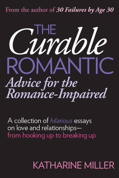 The Curable Romantic: Advice for the Romance-Impaired