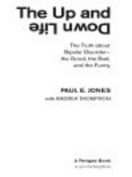The Up And Down Life: The Truth About Bipolar Disorder--the Good, the Bad, and the Funny By: Andrea Thompson,Paul E. Jones