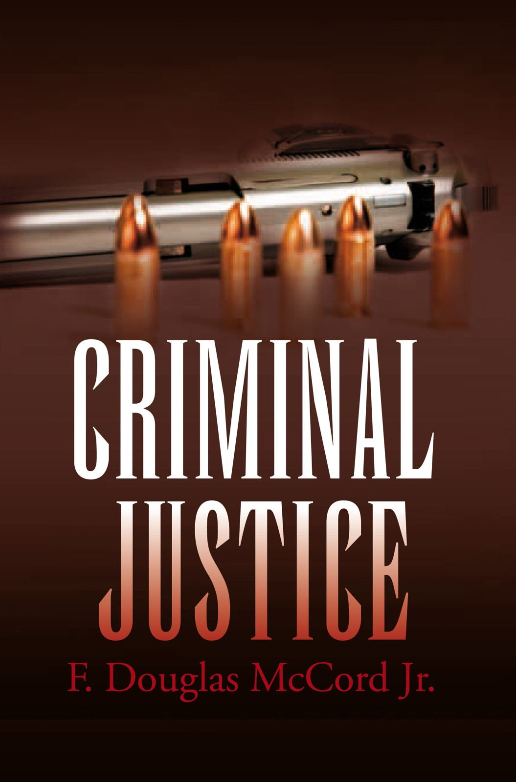 """CRIMINAL JUSTICE"" By: F. Douglas McCord Jr."