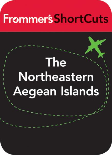 The Northeastern Aegean Islands, Greece, including Lesbos and Chios By: Frommer's ShortCuts