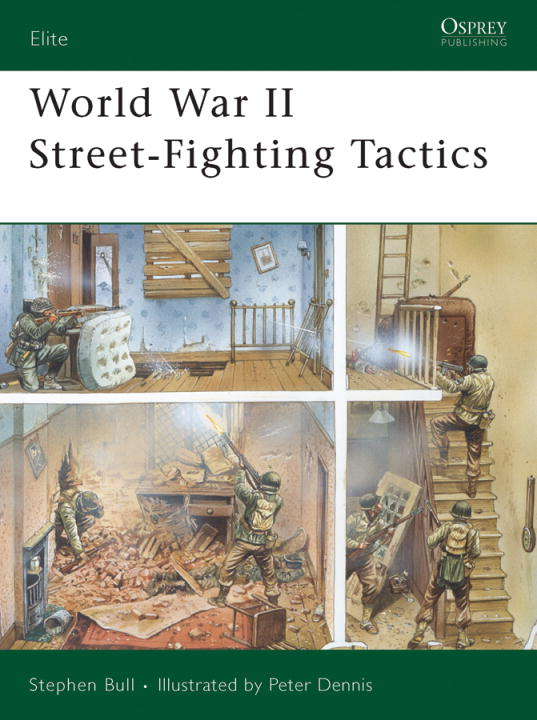 World War II Street-Fighting Tactics By: Stephen Bull,Peter Dennis