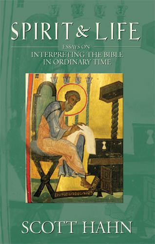 Spirit & Life:  Interpreting the Bible in Ordinary Time By: Scott Hahn