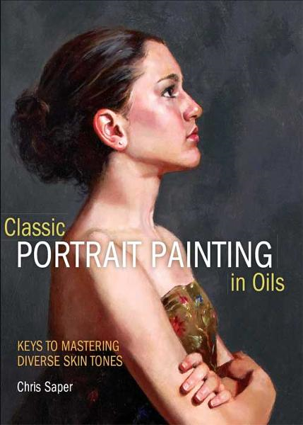Classic Portrait Painting in Oils: Keys to Mastering Diverse Skin Tones By: Chris Saper