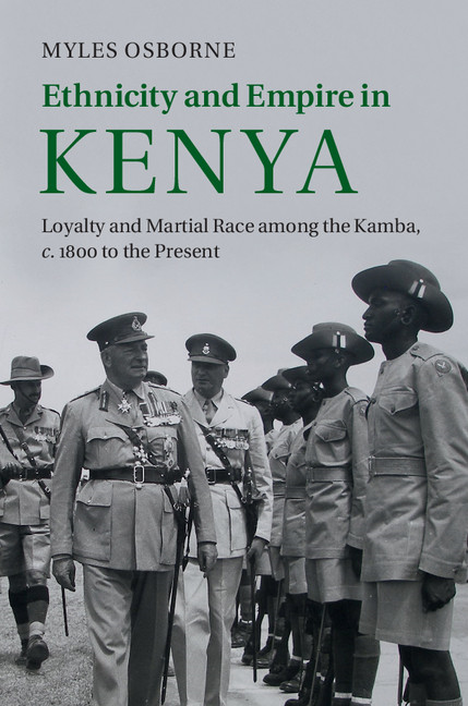 Ethnicity and Empire in Kenya Loyalty and Martial Race among the Kamba,  c.1800 to the Present