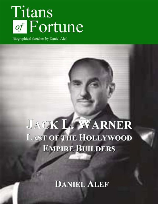 Jack L. Warner: Last Of The Hollywood Empire Builders By: Daniel Alef