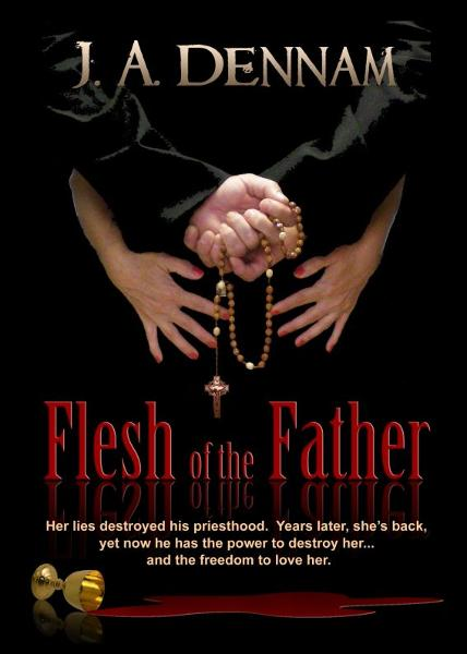 Flesh of the Father By: J A Dennam