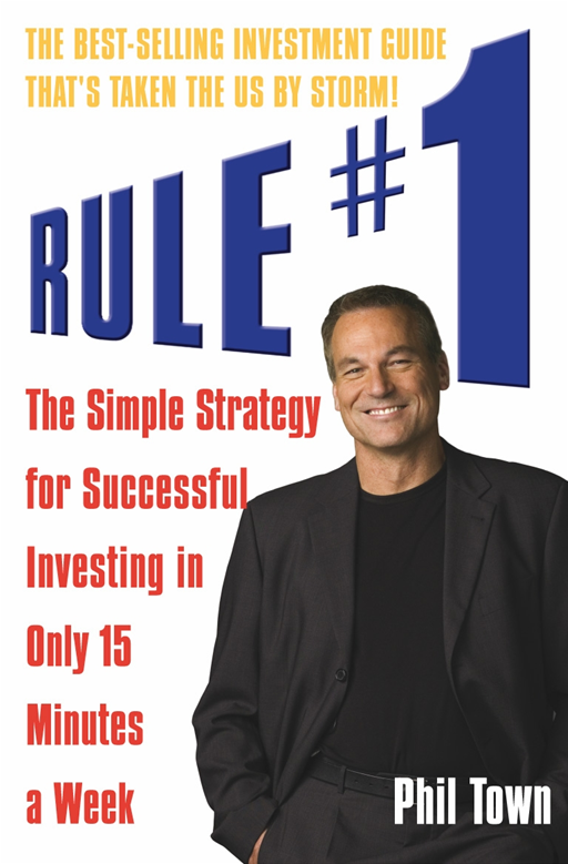 Rule #1 The Simple Strategy for Successful Investing in Only 15 Minutes a Week