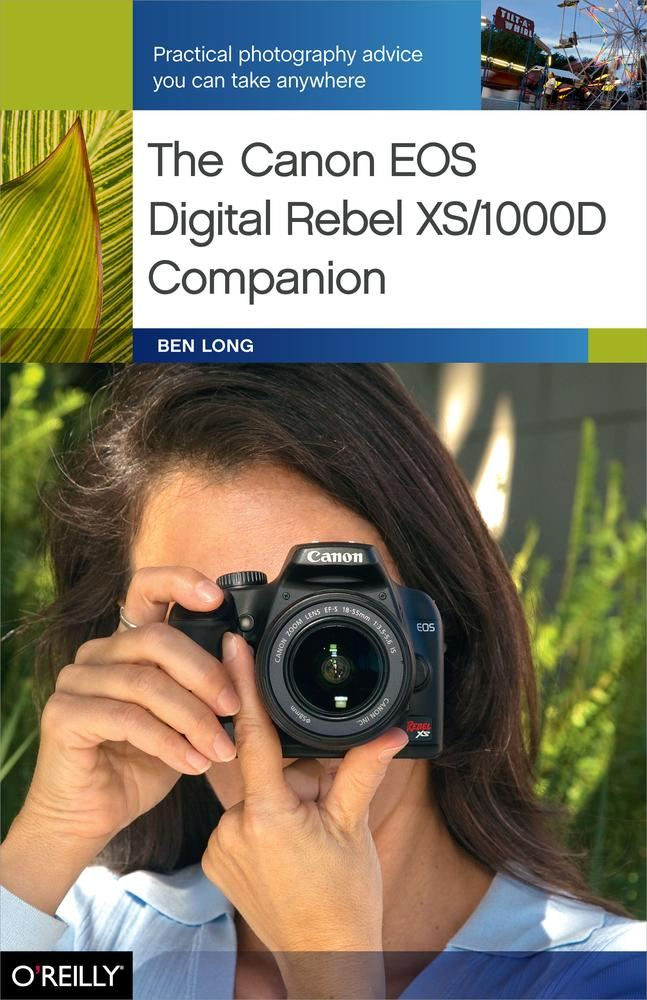 The Canon EOS Digital Rebel XS/1000D Companion By: Ben Long