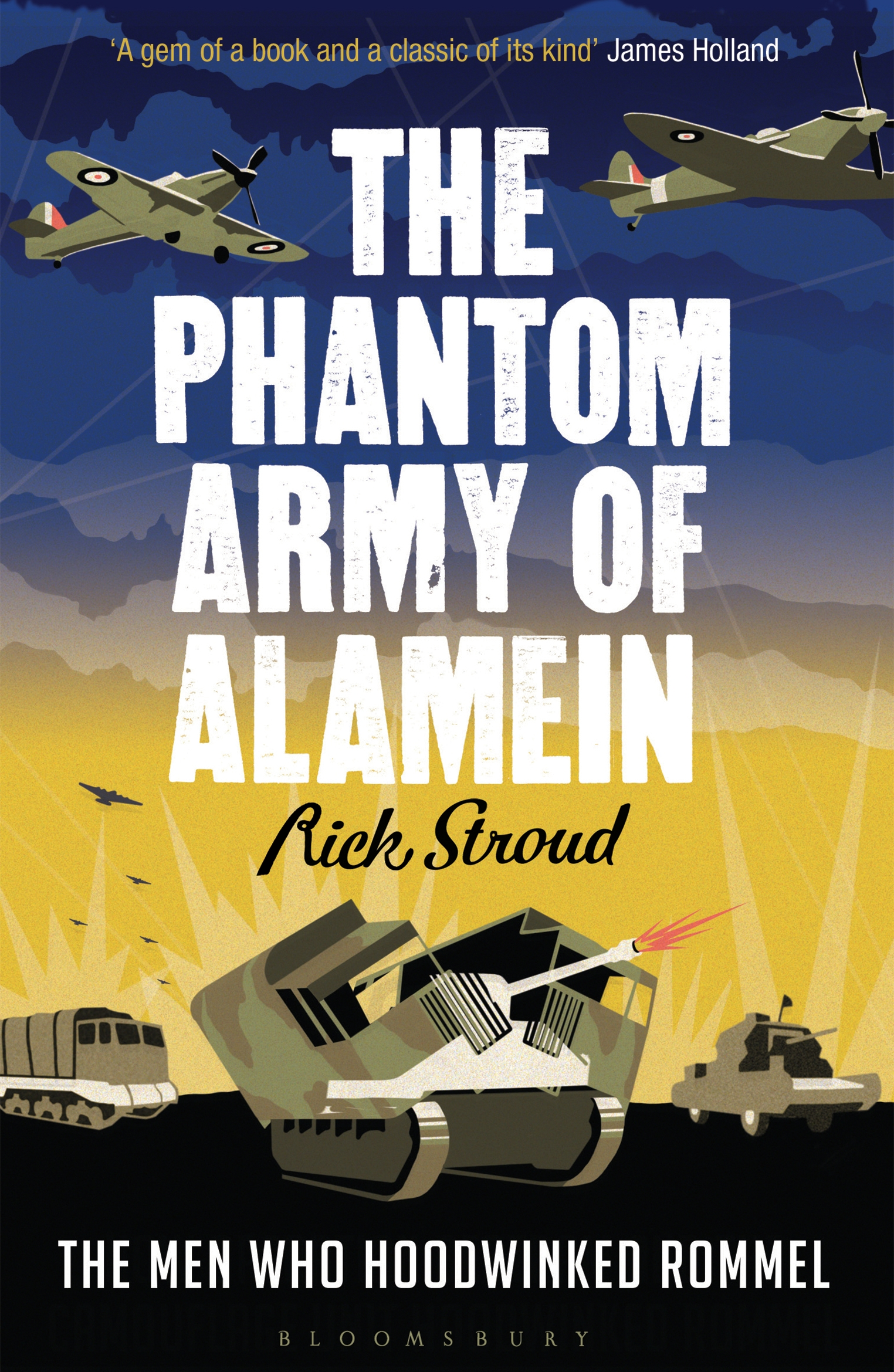 The Phantom Army of Alamein The Men Who Hoodwinked Rommel