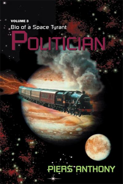 Bio of a Space Tyrant Vol. 3. Politician By: Piers Anthony