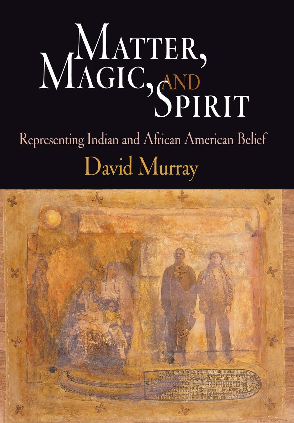Matter,  Magic,  and Spirit Representing Indian and African American Belief