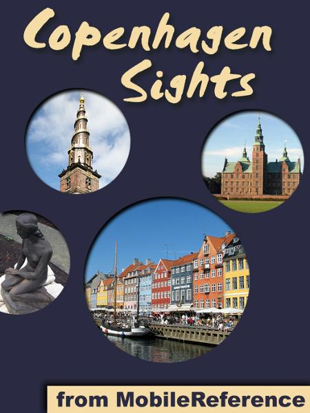 Copenhagen Sights: travel guide to the top 30 attractions in Copenhagen, Denmark (Mobi Sights) By: MobileReference